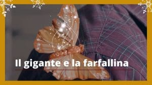 IL GIGANTE E LA FARFALLINA