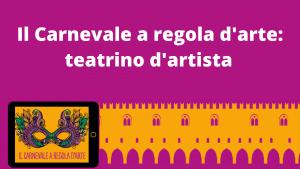 IL TEATRINO D'ARTISTA – laboratorio legato al Carnevale a regola d'arte