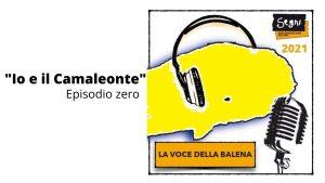 """LA VOCE DELLA BALENA – """"Io e il Camaleonte"""""""