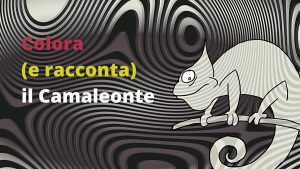 COLORA (E RACCONTA) IL CAMALEONTE. Istruzioni per partecipare al Concorso del festival