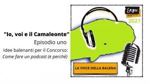LA VOCE DELLA BALENA. Idee balenanti per il Concorso: come fare un podcast (e perchè) – Episodio 1