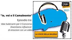 LA VOCE DELLA BALENA. Idee balenanti per il Concorso: diventiamo influencer di emozioni con un video – Episodio 3